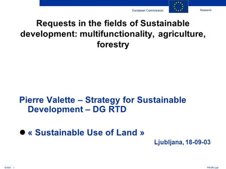 Research European Commission FP6-ERA.ppt15/10/01 1 Requests in the fields of Sustainable development: multifunctionality, agriculture, forestry Pierre.