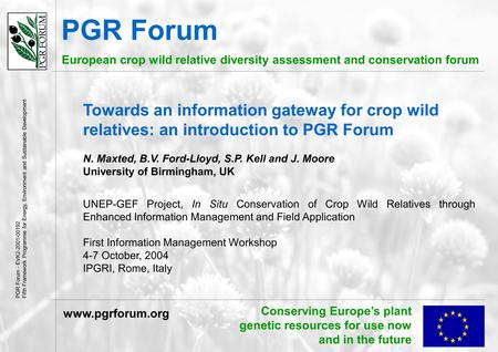 Conserving Europe's plant genetic resources for use now and in the future PGR Forum European crop wild relative diversity assessment and conservation forum.