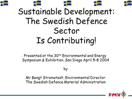 Sustainable Development: The Swedish Defence Sector Is Contributing! Presented at the 30 th Environmental and Energy Symposium & Exhibition, San Diego.