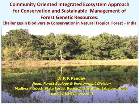 Community Oriented Integrated Ecosystem Approach for Conservation and Sustainable Management of <strong>Forest</strong> Genetic Resources: Challenges <strong>in</strong> Biodiversity Conservation.