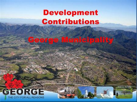 Development Contributions George Municipality. BASIS FOR DETERMINING DEVELOPMENT CONTRIBUTIONS PSDFPSDF George Municipality's SDFGeorge Municipality's.