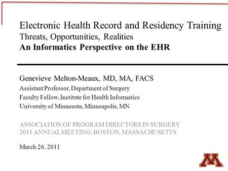 Electronic Health Record and Residency Training Threats, Opportunities, Realities An Informatics Perspective on the EHR Genevieve Melton-Meaux, MD, MA,