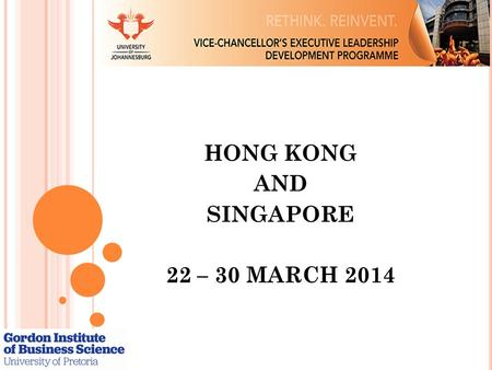 HONG KONG AND SINGAPORE 22 – 30 MARCH 2014. EXCELLENCE IN RESEARCH AND INNOVATION  Focus on Areas of Strength (Flagship Programme/Research Niches)