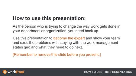 How to use this presentation: As the person who is trying to change the way work gets done in your department or organization, you need back up. Use this.