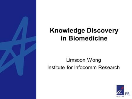 Knowledge Discovery in Biomedicine Limsoon Wong Institute for Infocomm Research.