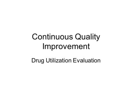 Continuous Quality Improvement Drug Utilization Evaluation.