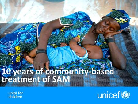 10 years of community-based treatment of SAM. 2 GLOBAL SCALE UP.