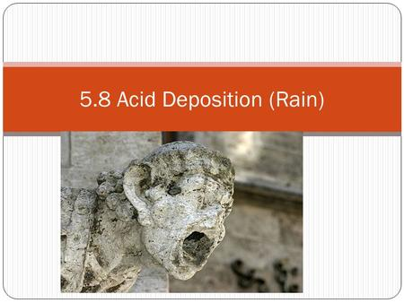 5.8 Acid Deposition (Rain). The pH Scale…What is acidic?