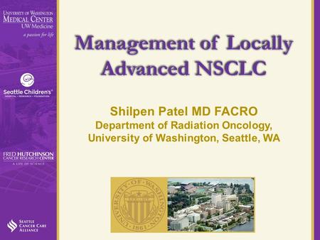 Management of Locally Advanced NSCLC Shilpen Patel MD FACRO Department of Radiation Oncology, University of Washington, Seattle, WA.