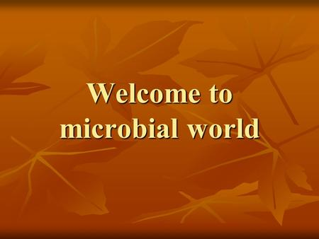 Welcome to microbial world. Man, microbe and environment.