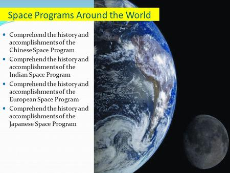 Comprehend the history and accomplishments of the Chinese Space Program Comprehend the history and accomplishments of the Indian Space Program Comprehend.