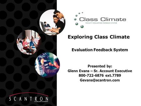 Exploring Class Climate Evaluation Feedback System Presented by: Glenn Evans – Sr. Account Executive 800-722-6876 ext.7789