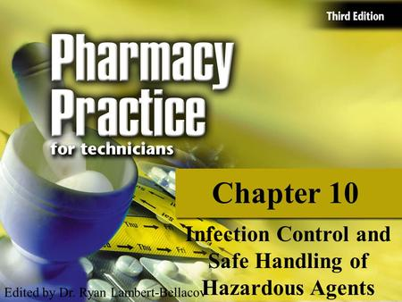 Chapter 10 Infection Control and Safe Handling of Hazardous Agents Edited by Dr. Ryan Lambert-Bellacov.