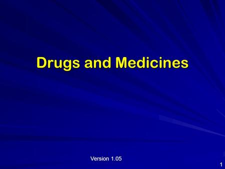Drugs and Medicines 1 Version 1.05. Health and the Human Body The human body maintains an intricate balance of thousands of chemical reactions. These.