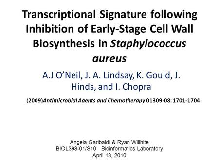 Transcriptional Signature following Inhibition of Early-Stage Cell Wall Biosynthesis in Staphylococcus aureus A.J O'Neil, J. A. Lindsay, K. Gould, J. Hinds,