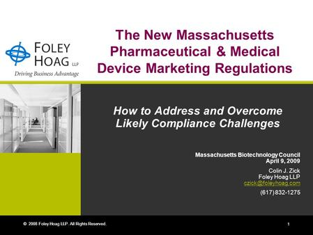 © 2008 Foley Hoag LLP. All Rights Reserved. 1 The New Massachusetts Pharmaceutical & Medical Device Marketing Regulations How to Address and Overcome Likely.