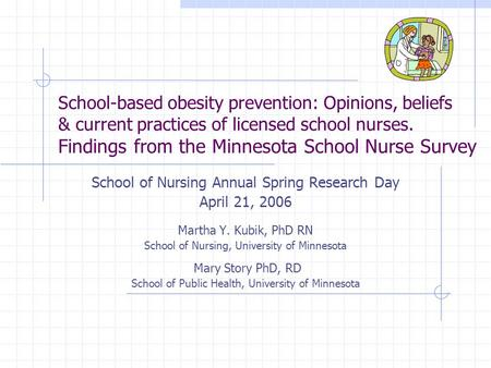 School-based obesity prevention: Opinions, beliefs & current practices of licensed school nurses. Findings from the Minnesota School Nurse Survey School.