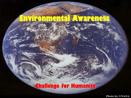 Environmental Awareness Challenge for Humanity. Definitions Equilibrium: State of balance between opposing forces in a system Ozone: Form of oxygen (O3)