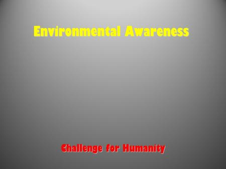 Environmental Awareness Challenge for Humanity. Interdependence of Earth's Living and Non-living Systems Our planet consists of a great variety of living.