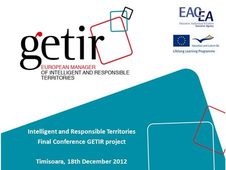 Intelligent and Responsible Territories Final Conference GETIR project Timisoara, 18th December 2012.