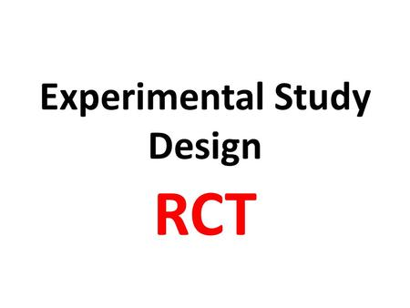 Experimental Study Design RCT. EXPERIMENTAL Exposure manipulated by Investigator DescriptiveAnalytic Exposure NOT manipulated by Investigator OBSERVATIONAL.