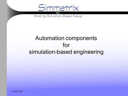 October 2008 Automation components for simulation-based engineering.