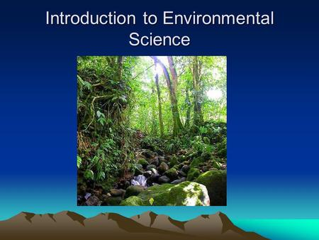 Introduction to Environmental Science. Ch 1 Science & The Environment 1 Understanding Our Environment 2 The Environment <strong>and</strong> <strong>Society</strong>.