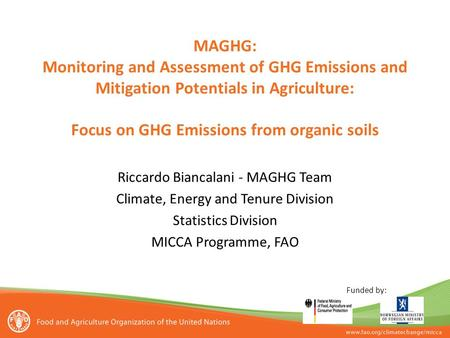 MAGHG: Monitoring and Assessment of GHG Emissions and Mitigation Potentials in Agriculture: Focus on GHG Emissions from organic soils Riccardo Biancalani.
