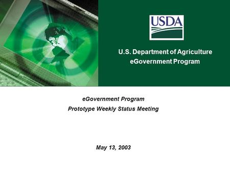 U.S. Department of Agriculture eGovernment Program Prototype Weekly Status Meeting May 13, 2003.