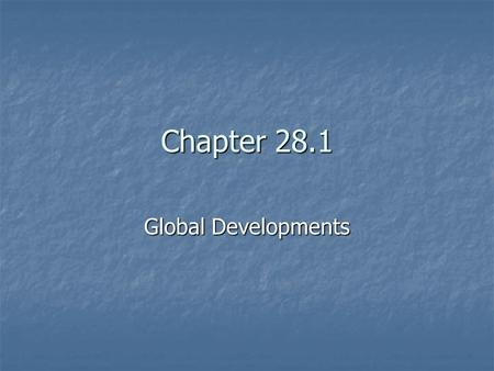 Chapter 28.1 Global Developments. Global Interdependence Global Interdependence means that people and nations worldwide depend on one another for many.