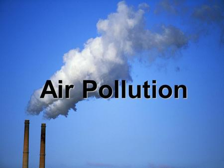 Air Pollution Introduction By definition, Air Pollution is defined as the human introduction of chemicals, particulate matter, or biological materials.