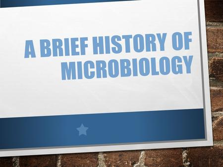 "A BRIEF HISTORY OF MICROBIOLOGY. THE FIRST OBSERVATIONS ROBERT HOOK FIRST TO SEE ""CELLS"" WHILE OBSERVING A THIN SLICE OF CORK MARKED THE BEGINNING OF."