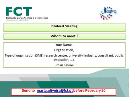 Bilateral Meeting Your Name, Organisation, Type of organisation (SME, research centre, university, industry, consultant, public institution, …), Email,