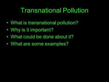 Transnational Pollution What is transnational pollution? Why is it important? What could be done about it? What are some examples?