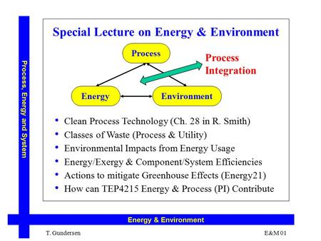T. Gundersen E&M 01 Process, Energy and System Energy & Environment Special Lecture on Energy & Environment Clean Process Technology (Ch. 28 in R. Smith)