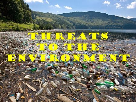 Threats To the Environment. Threats to the Environment Many human activities threaten the environment, causing pollution that leads to environmental problems.
