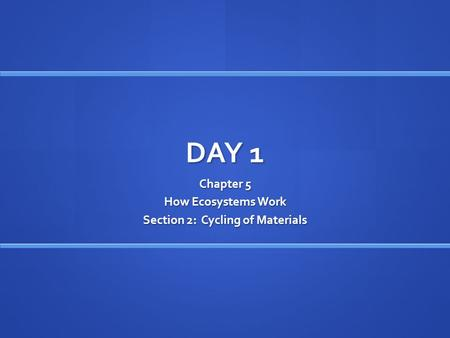 DAY 1 Chapter 5 How Ecosystems Work Section 2: Cycling of Materials.