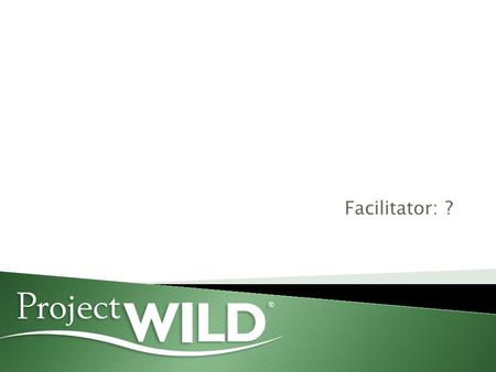 Facilitator: ?. History Wildlife In Learning Design 1983 Council for Environmental Education Last updated in 2004.