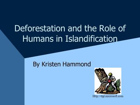 Deforestation and the Role of Humans in Islandification By Kristen Hammond