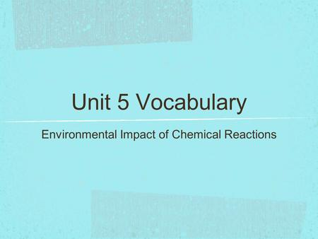Unit 5 Vocabulary Environmental Impact of Chemical Reactions.