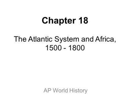 Chapter 18 The Atlantic System and Africa,