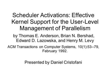 Scheduler Activations: Effective Kernel Support for the User-Level Management of Parallelism by Thomas E. Anderson, Brian N. Bershad, Edward D. Lazowska,