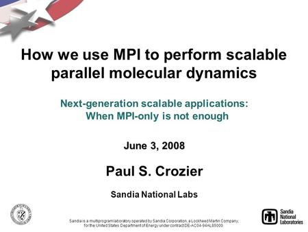 Next-generation scalable applications: When MPI-only is not enough June 3, 2008 Paul S. Crozier Sandia National Labs Sandia is a multiprogram laboratory.