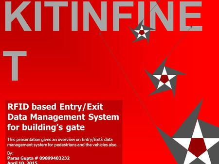 KITINFINET.COMKITINFINET.COM KITINFINE T RFID based Entry/Exit Data Management System for building's gate This presentation gives an overview on Entry/Exit's.