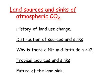 Land sources and sinks of atmospheric CO 2. History of land use change. Distribution of sources and sinks Why is there a NH mid-latitude sink? Tropical.