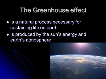 The Greenhouse effect Is a natural process necessary for sustaining life on earth Is a natural process necessary for sustaining life on earth Is produced.