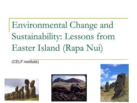 Environmental Change and Sustainability: Lessons from Easter Island (Rapa Nui) (CELF Institute)