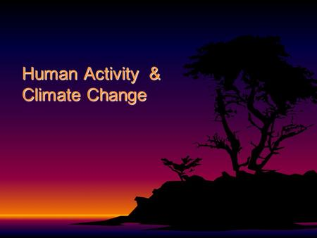 Human Activity & Climate Change. The ANTHROPOGENIC GREENHOUSE EFFECT The anthropogenic greenhouse effectThe anthropogenic greenhouse effect is the enhancement.