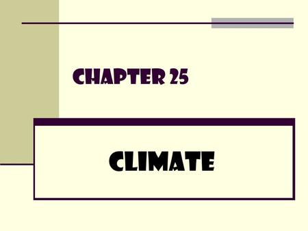Chapter 25 Climate. Temperature & Precipitation Climate: the average weather conditions in an area over a long period of time. Climates are described.