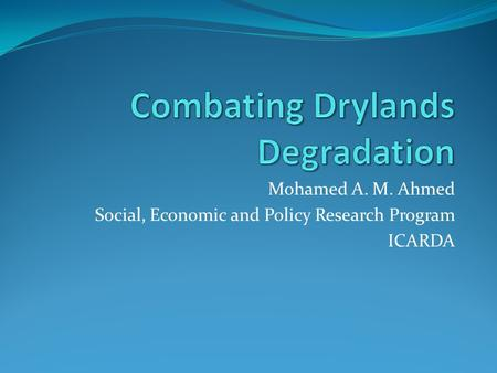 Mohamed A. M. Ahmed Social, Economic and Policy Research Program ICARDA.